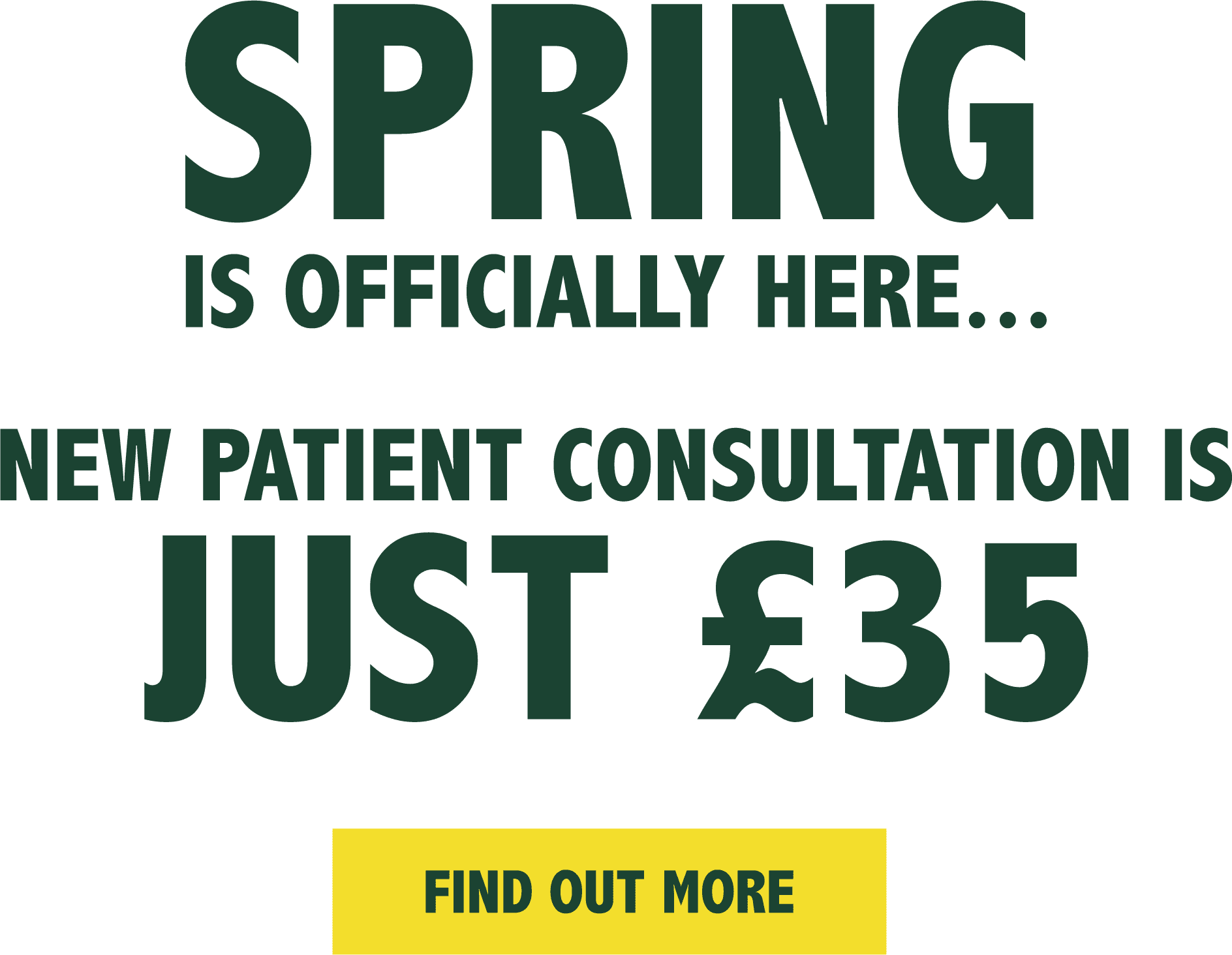Spring is Officially Here... New Patient Consultation Just £35